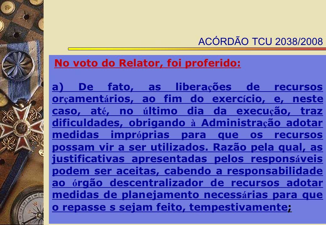ACÓRDÃO TCU 2038/2008 No voto do Relator, foi proferido: