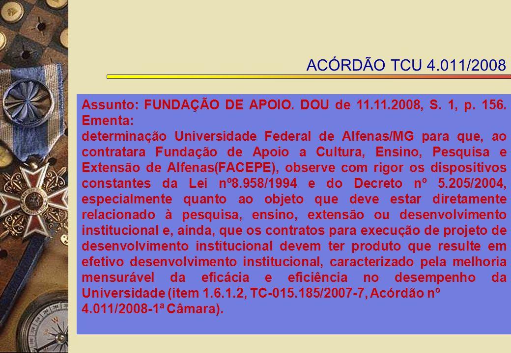 ACÓRDÃO TCU 4.011/2008 Assunto: FUNDAÇÃO DE APOIO. DOU de 11.11.2008, S. 1, p. 156. Ementa: