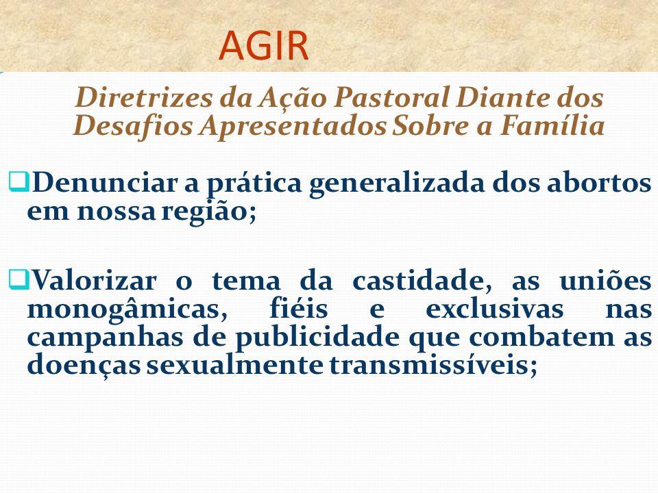 AGIR Denunciar a prática generalizada dos abortos em nossa região;