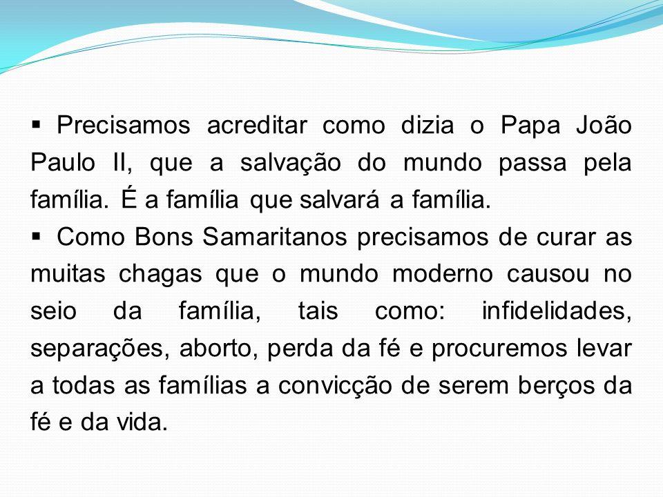 Precisamos acreditar como dizia o Papa João Paulo II, que a salvação do mundo passa pela família. É a família que salvará a família.