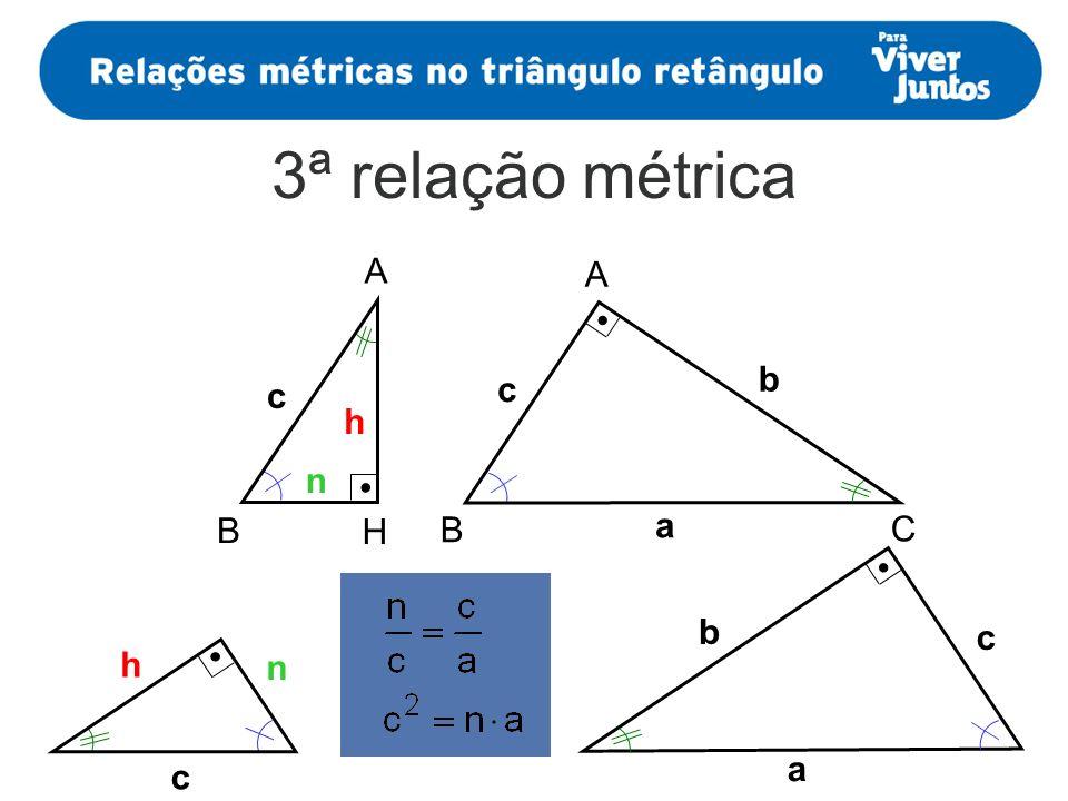 3ª relação métrica h c n A H B b c A B C a a b c c h n