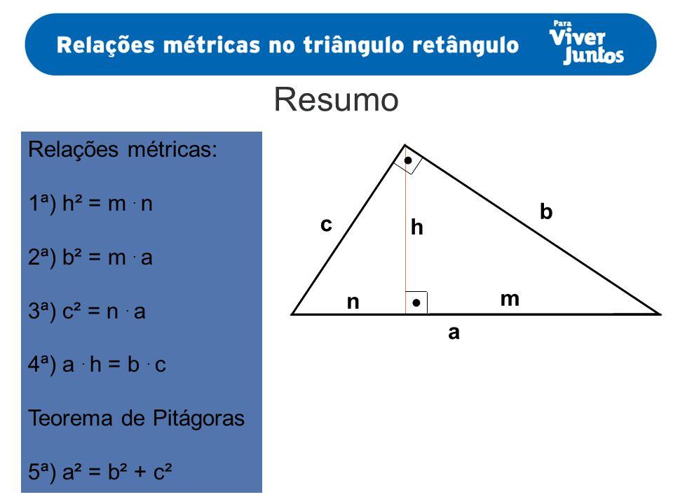 Resumo Relações métricas: 1ª) h² = m . n 2ª) b² = m . a b c h