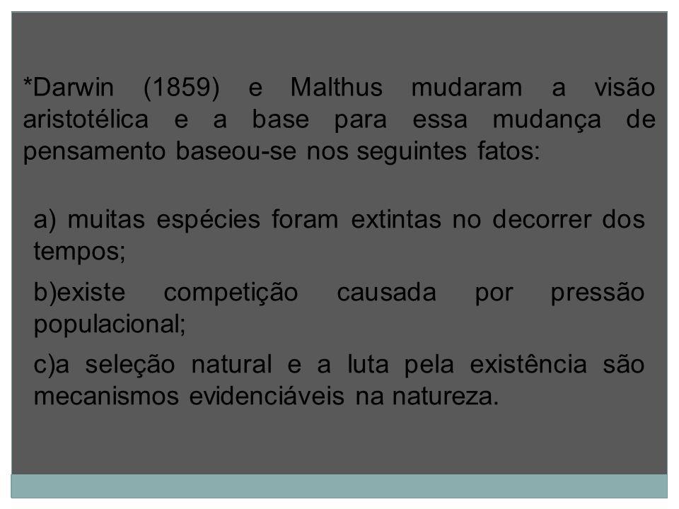 *Darwin (1859) e Malthus mudaram a visão aristotélica e a base para essa mudança de pensamento baseou-se nos seguintes fatos: