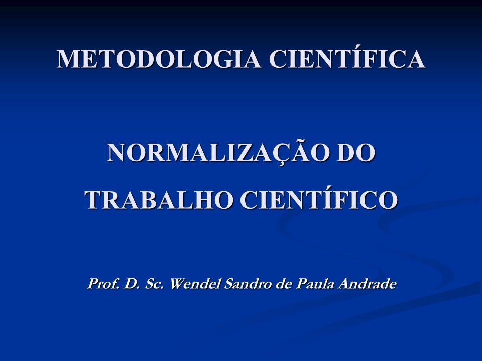 METODOLOGIA CIENTÍFICA NORMALIZAÇÃO DO TRABALHO CIENTÍFICO Prof. D. Sc