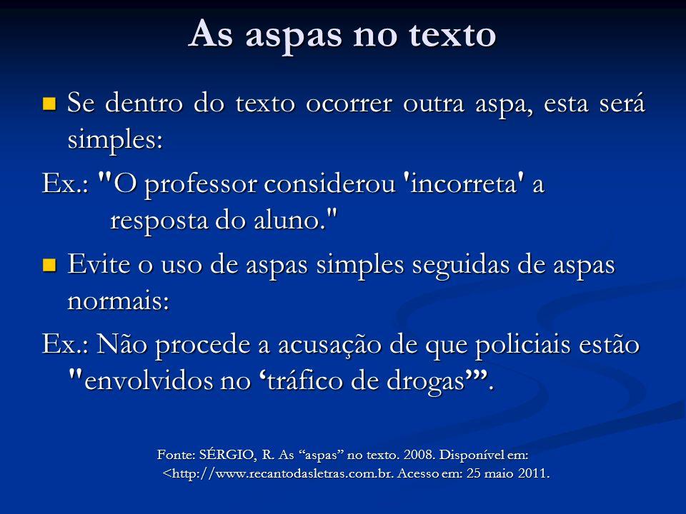 As aspas no texto Se dentro do texto ocorrer outra aspa, esta será simples: Ex.: O professor considerou incorreta a resposta do aluno.