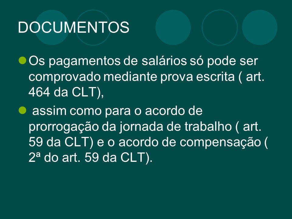 DOCUMENTOS Os pagamentos de salários só pode ser comprovado mediante prova escrita ( art. 464 da CLT),