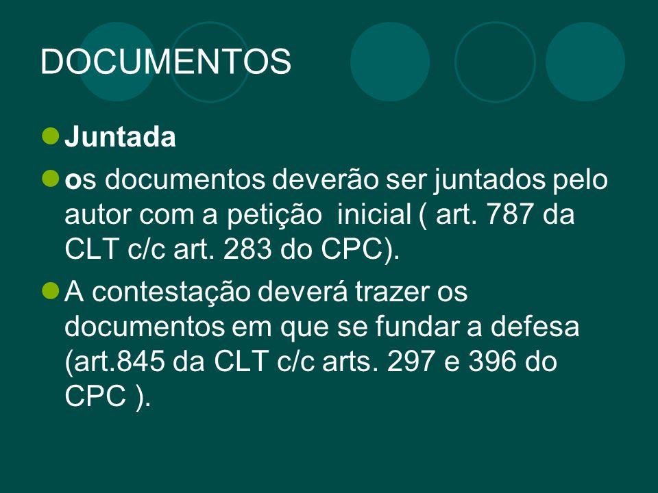 DOCUMENTOS Juntada. os documentos deverão ser juntados pelo autor com a petição inicial ( art. 787 da CLT c/c art. 283 do CPC).