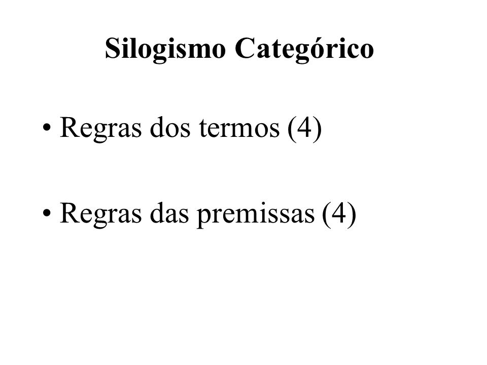 Silogismo Categórico Regras dos termos (4) Regras das premissas (4)