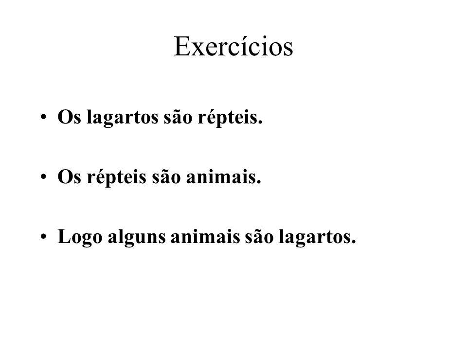 Exercícios Os lagartos são répteis. Os répteis são animais.