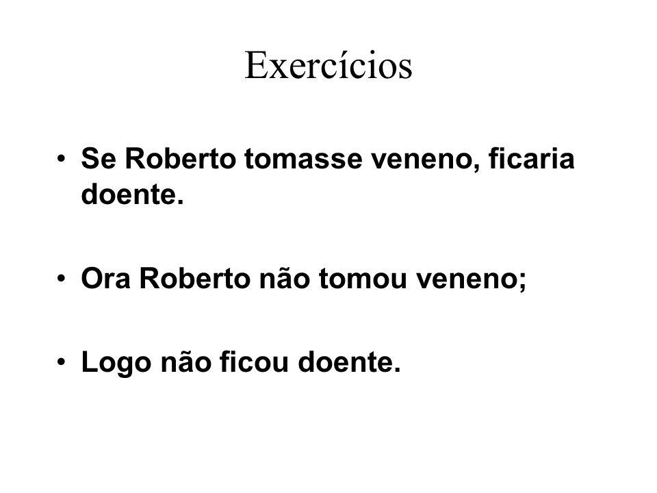 Exercícios Se Roberto tomasse veneno, ficaria doente.
