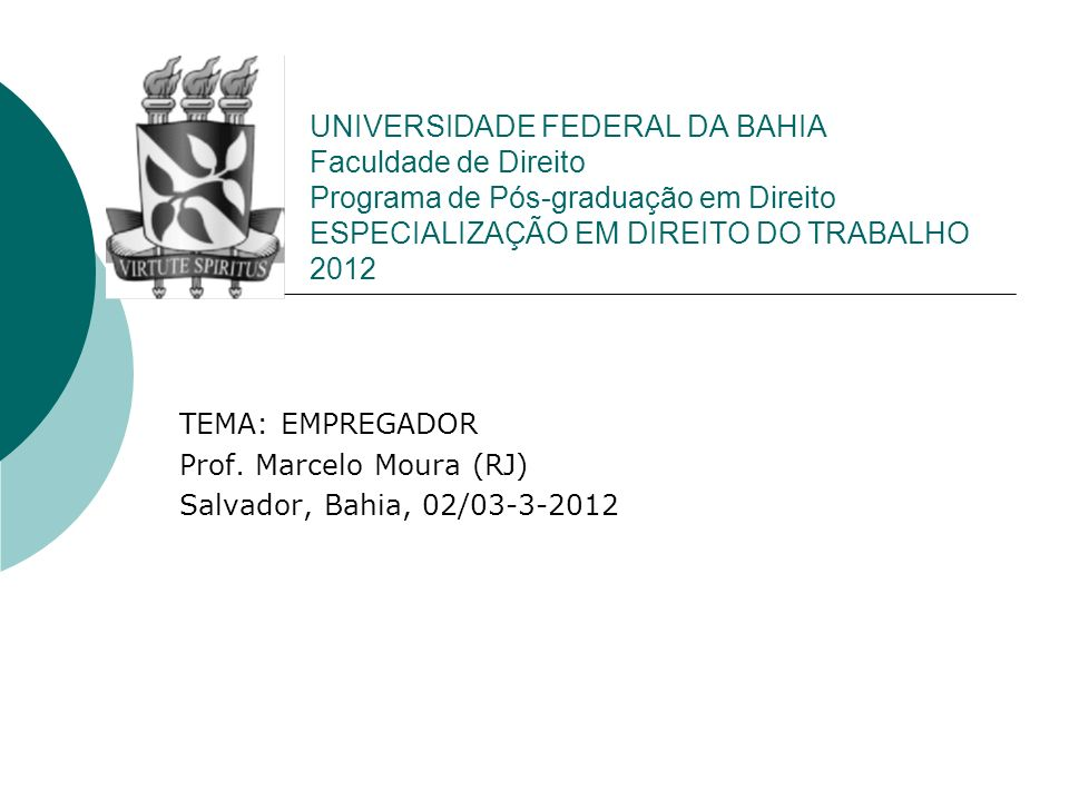 UNIVERSIDADE FEDERAL DA BAHIA Faculdade de Direito Programa de Pós-graduação em Direito ESPECIALIZAÇÃO EM DIREITO DO TRABALHO 2012