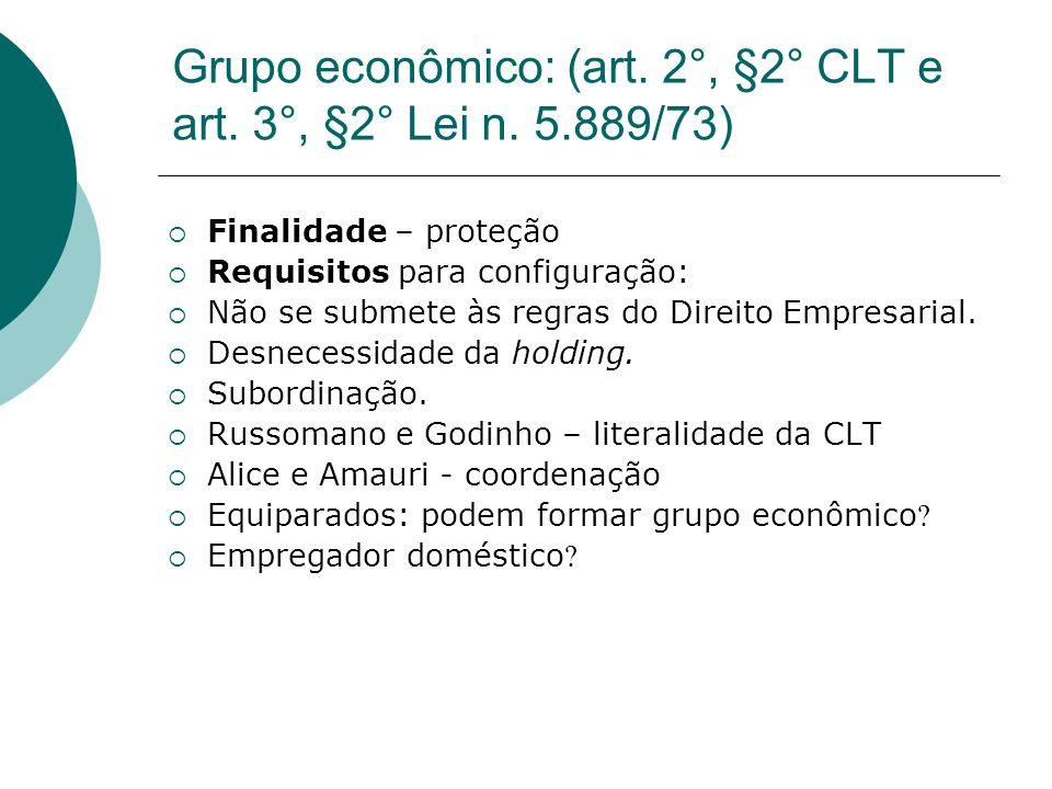 Grupo econômico: (art. 2°, §2° CLT e art. 3°, §2° Lei n. 5.889/73)