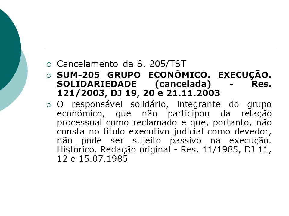 Cancelamento da S. 205/TST SUM-205 GRUPO ECONÔMICO. EXECUÇÃO. SOLIDARIEDADE (cancelada) - Res. 121/2003, DJ 19, 20 e 21.11.2003.
