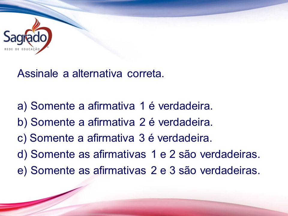 Assinale a alternativa correta. a) Somente a afirmativa 1 é verdadeira