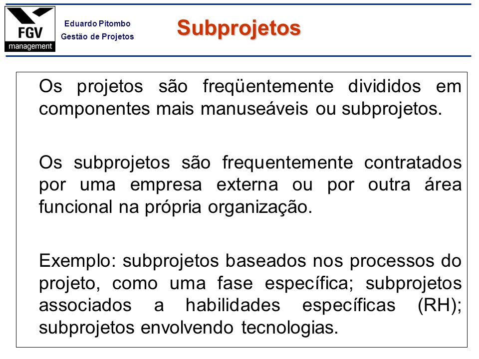 Subprojetos Os projetos são freqüentemente divididos em componentes mais manuseáveis ou subprojetos.
