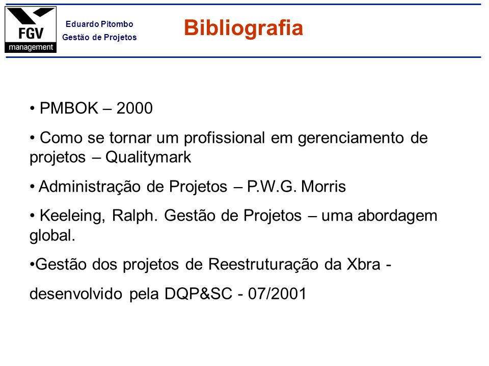 Bibliografia PMBOK – 2000. Como se tornar um profissional em gerenciamento de projetos – Qualitymark.