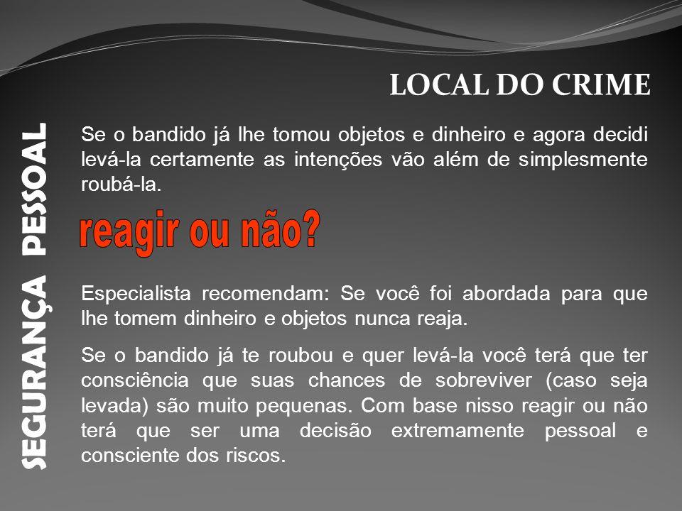 SEGURANÇA PESSOAL reagir ou não LOCAL DO CRIME