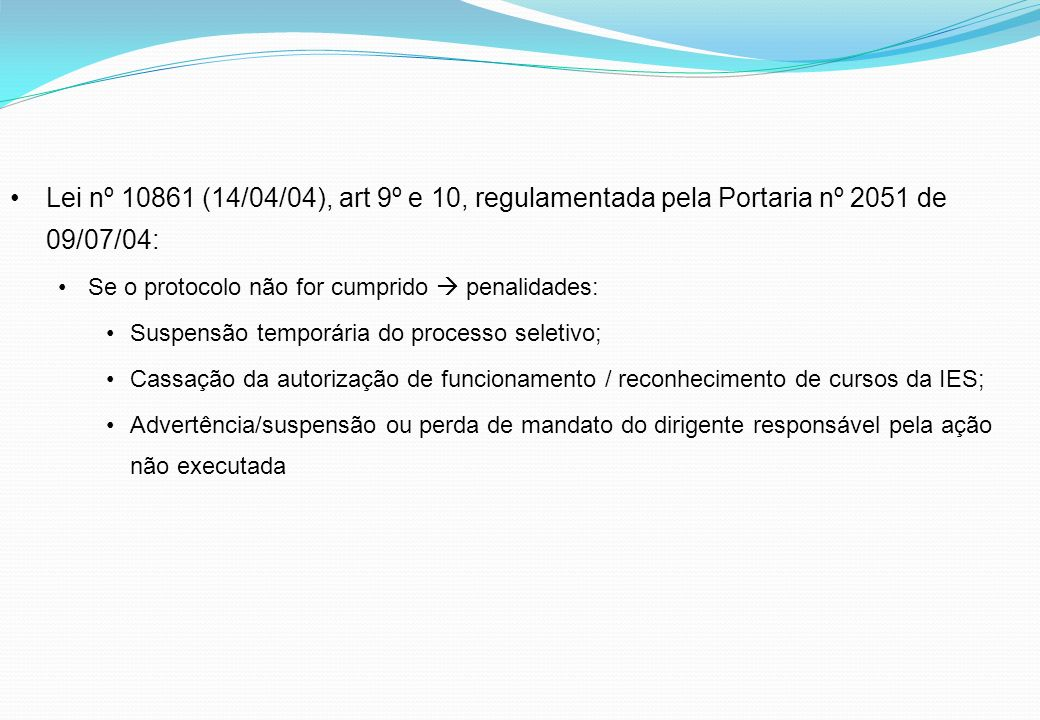 Lei nº 10861 (14/04/04), art 9º e 10, regulamentada pela Portaria nº 2051 de 09/07/04: