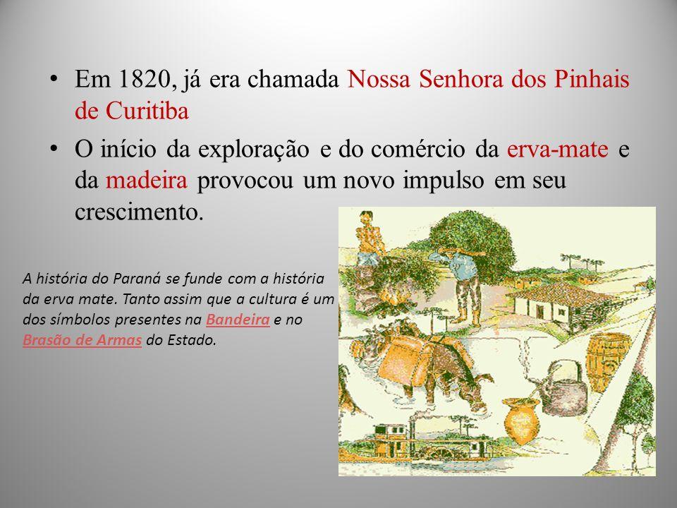 Em 1820, já era chamada Nossa Senhora dos Pinhais de Curitiba