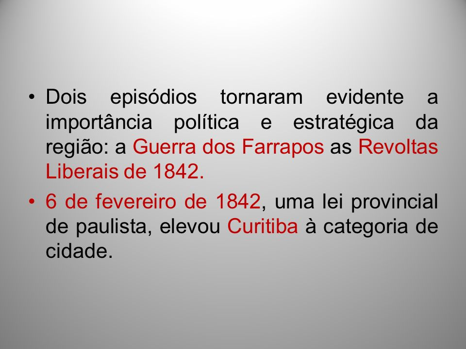 Dois episódios tornaram evidente a importância política e estratégica da região: a Guerra dos Farrapos as Revoltas Liberais de 1842.