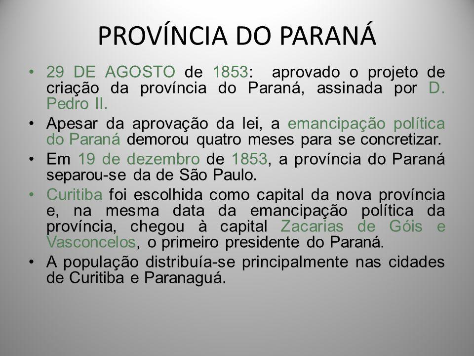 PROVÍNCIA DO PARANÁ 29 DE AGOSTO de 1853: aprovado o projeto de criação da província do Paraná, assinada por D. Pedro II.