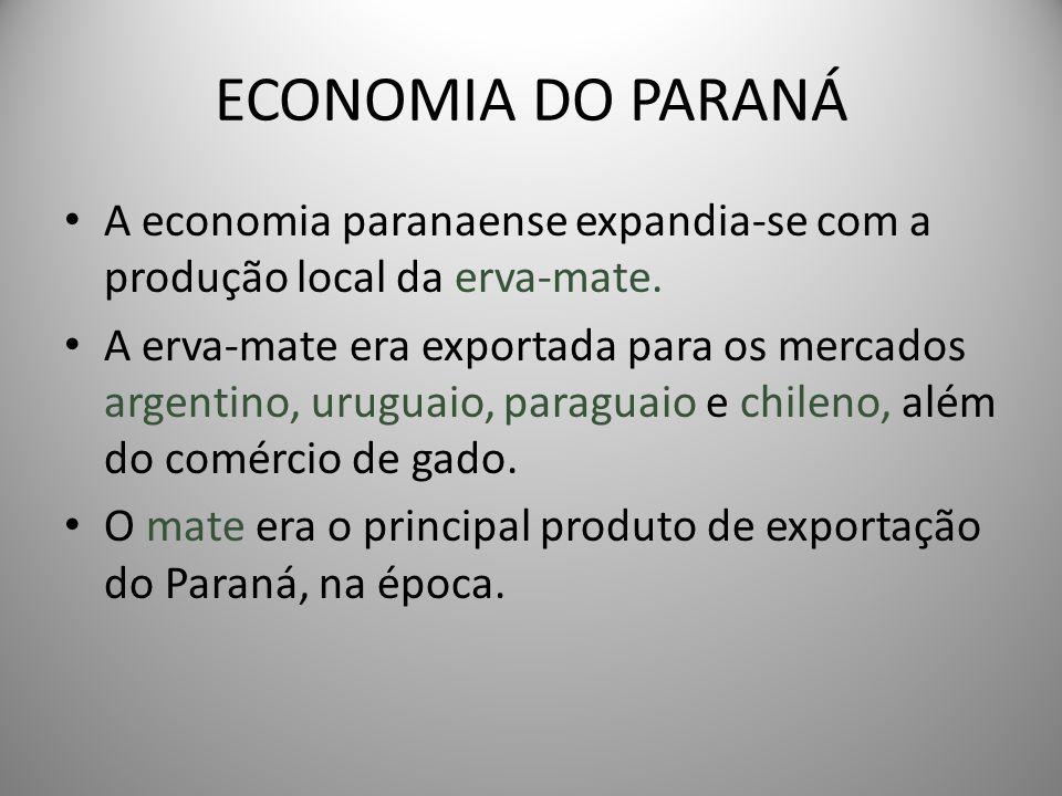 ECONOMIA DO PARANÁ A economia paranaense expandia-se com a produção local da erva-mate.