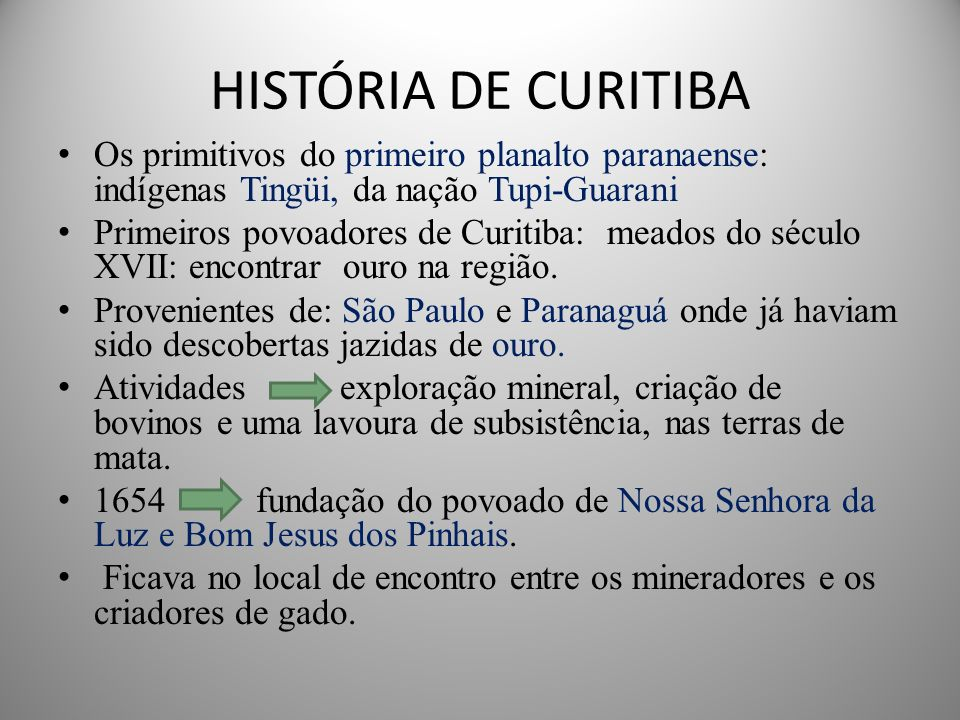 HISTÓRIA DE CURITIBA Os primitivos do primeiro planalto paranaense: indígenas Tingüi, da nação Tupi-Guarani.