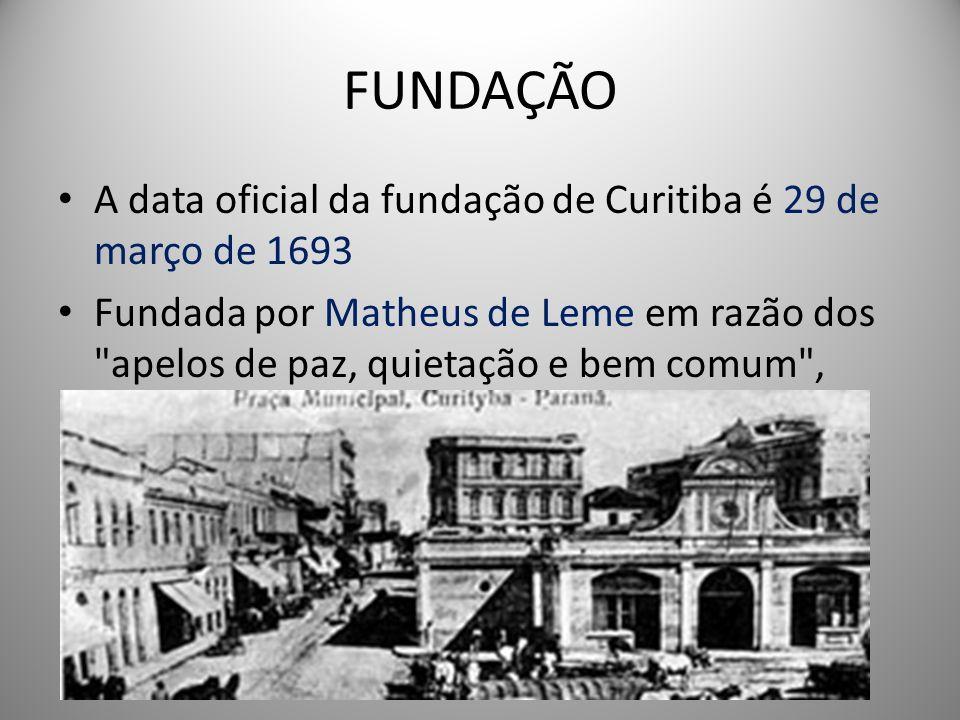 FUNDAÇÃO A data oficial da fundação de Curitiba é 29 de março de 1693