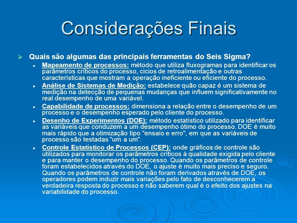 Considerações Finais Quais são algumas das principais ferramentas do Seis Sigma