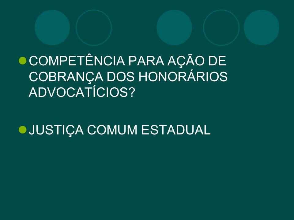 COMPETÊNCIA PARA AÇÃO DE COBRANÇA DOS HONORÁRIOS ADVOCATÍCIOS