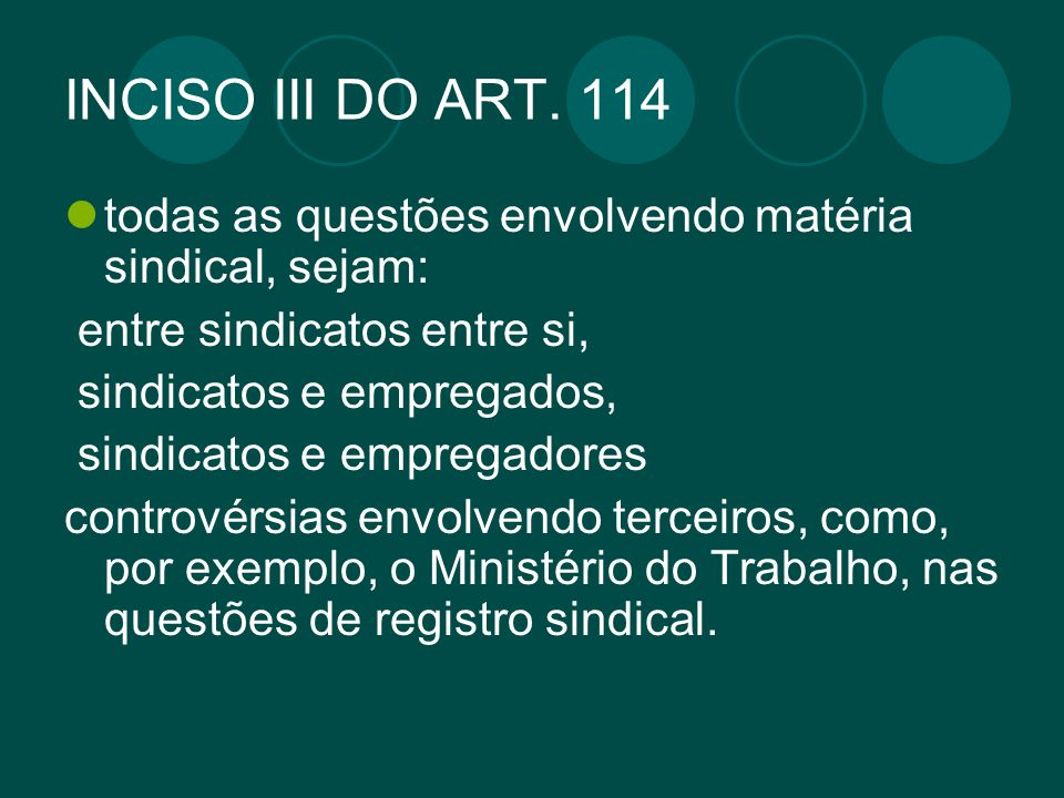 INCISO III DO ART. 114 todas as questões envolvendo matéria sindical, sejam: entre sindicatos entre si,