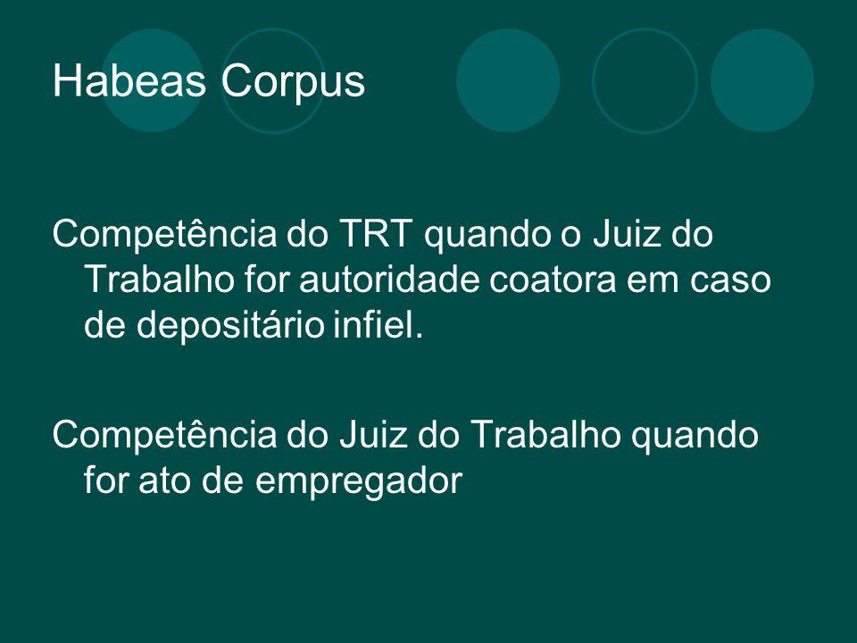 Habeas Corpus Competência do TRT quando o Juiz do Trabalho for autoridade coatora em caso de depositário infiel.