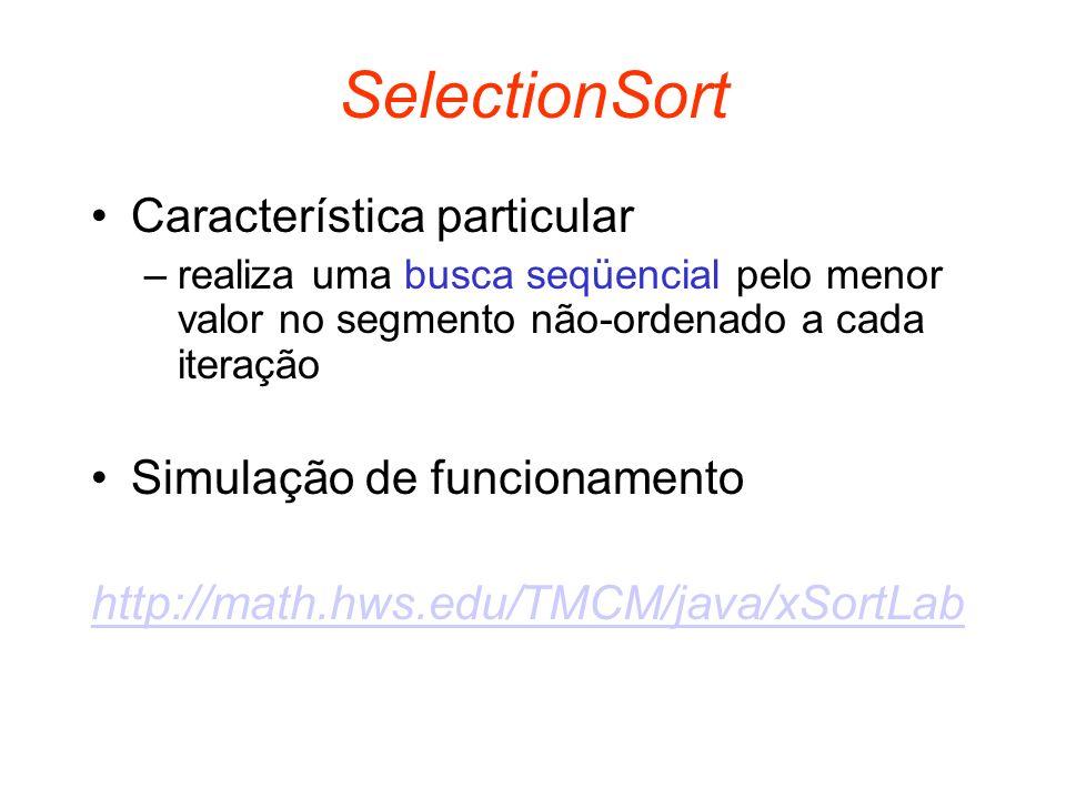 SelectionSort Característica particular Simulação de funcionamento