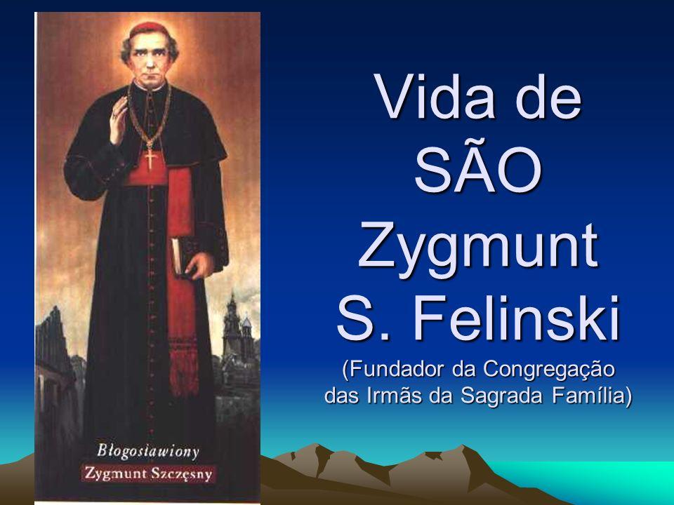 Vida de SÃO Zygmunt S. Felinski (Fundador da Congregação das Irmãs da Sagrada Família)