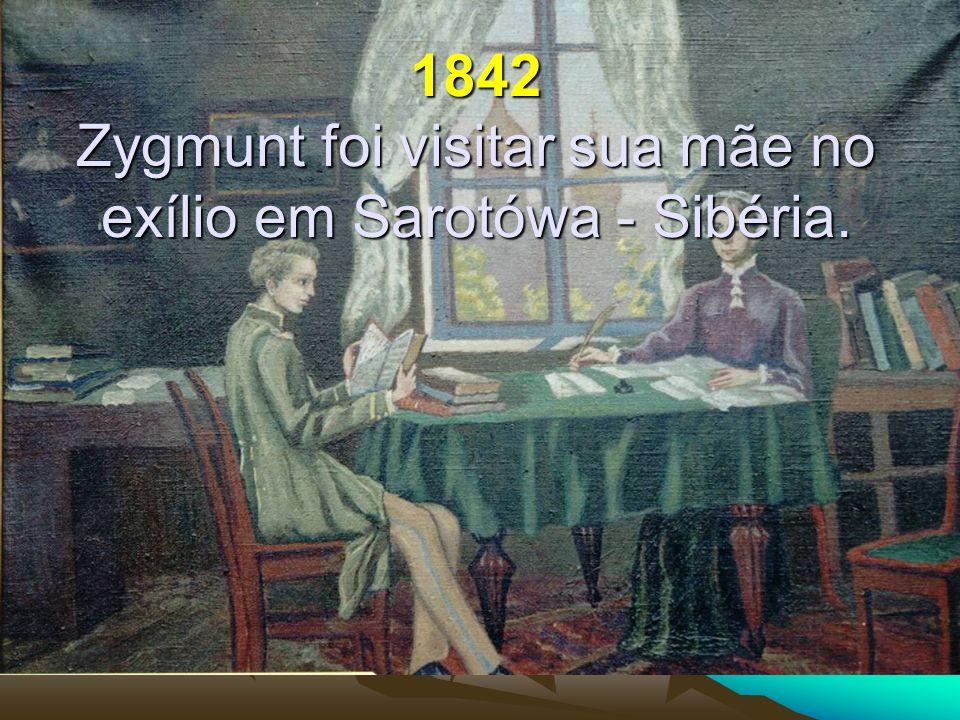 1842 Zygmunt foi visitar sua mãe no exílio em Sarotówa - Sibéria.