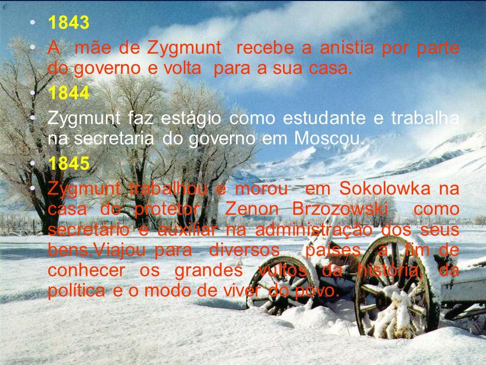 1843 A mãe de Zygmunt recebe a anistia por parte do governo e volta para a sua casa. 1844.
