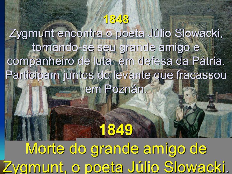 1848 Zygmunt encontra o poeta Júlio Slowacki, tornando-se seu grande amigo e companheiro de luta em defesa da Pátria.