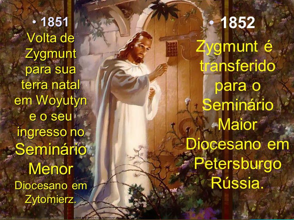 1852 Zygmunt é transferido para o Seminário Maior Diocesano em Petersburgo Rússia.