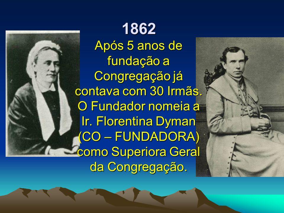 1862 Após 5 anos de fundação a Congregação já contava com 30 Irmãs
