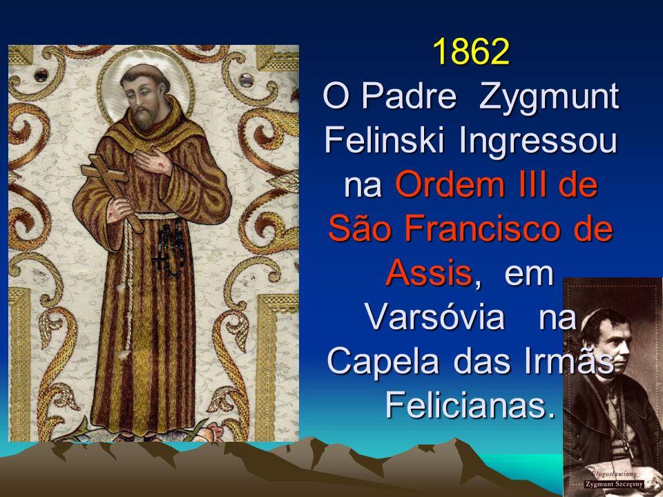 1862 O Padre Zygmunt Felinski Ingressou na Ordem III de São Francisco de Assis, em Varsóvia na Capela das Irmãs Felicianas.
