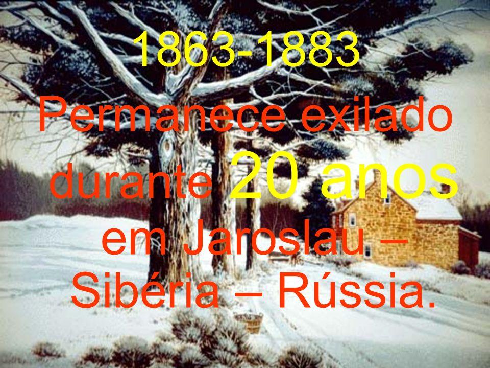 Permanece exilado durante 20 anos em Jaroslau – Sibéria – Rússia.