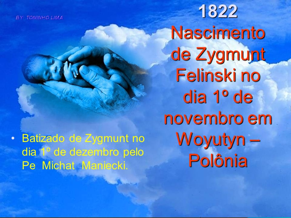 1822 Nascimento de Zygmunt Felinski no dia 1º de novembro em Woyutyn –Polônia