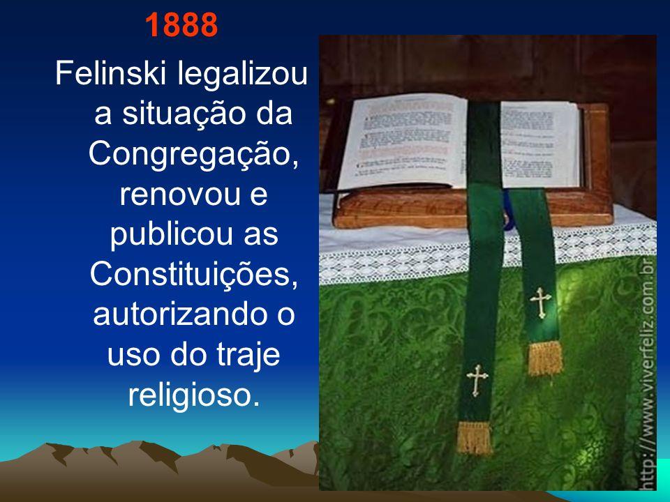 1888Felinski legalizou a situação da Congregação, renovou e publicou as Constituições, autorizando o uso do traje religioso.