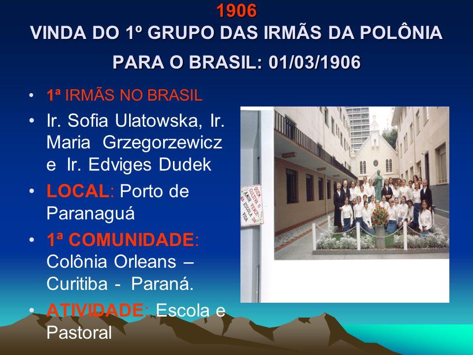 1906 VINDA DO 1º GRUPO DAS IRMÃS DA POLÔNIA PARA O BRASIL: 01/03/1906