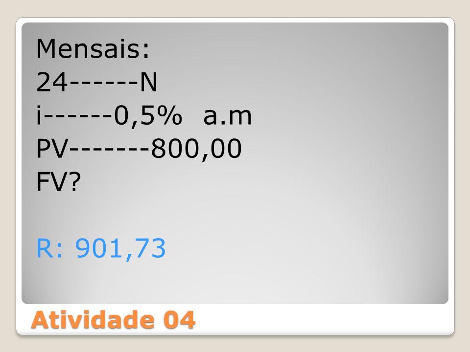 Mensais: 24------N i------0,5% a.m PV-------800,00 FV R: 901,73