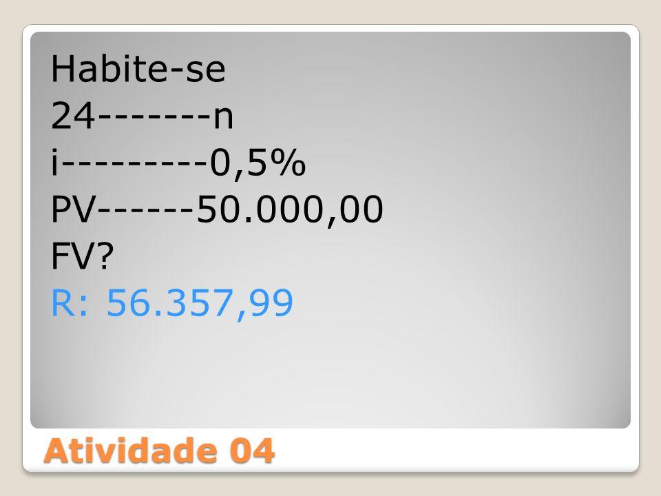Habite-se 24-------n i---------0,5% PV------50.000,00 FV R: 56.357,99