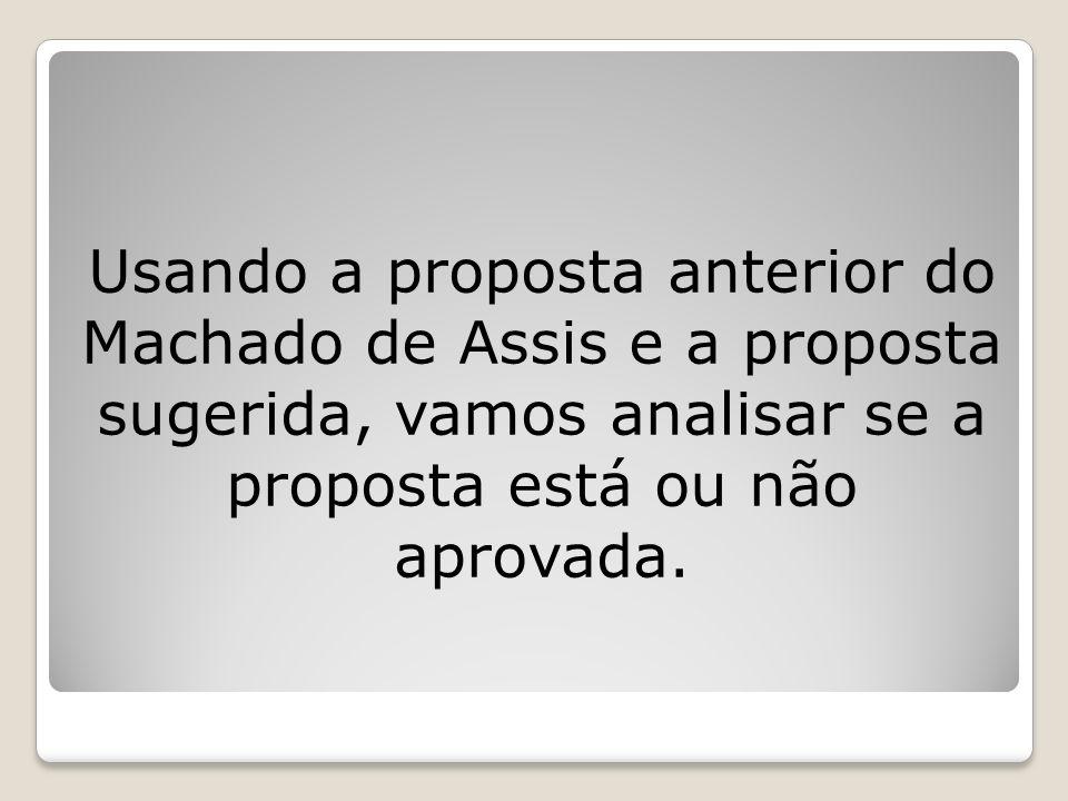 Usando a proposta anterior do Machado de Assis e a proposta sugerida, vamos analisar se a proposta está ou não aprovada.