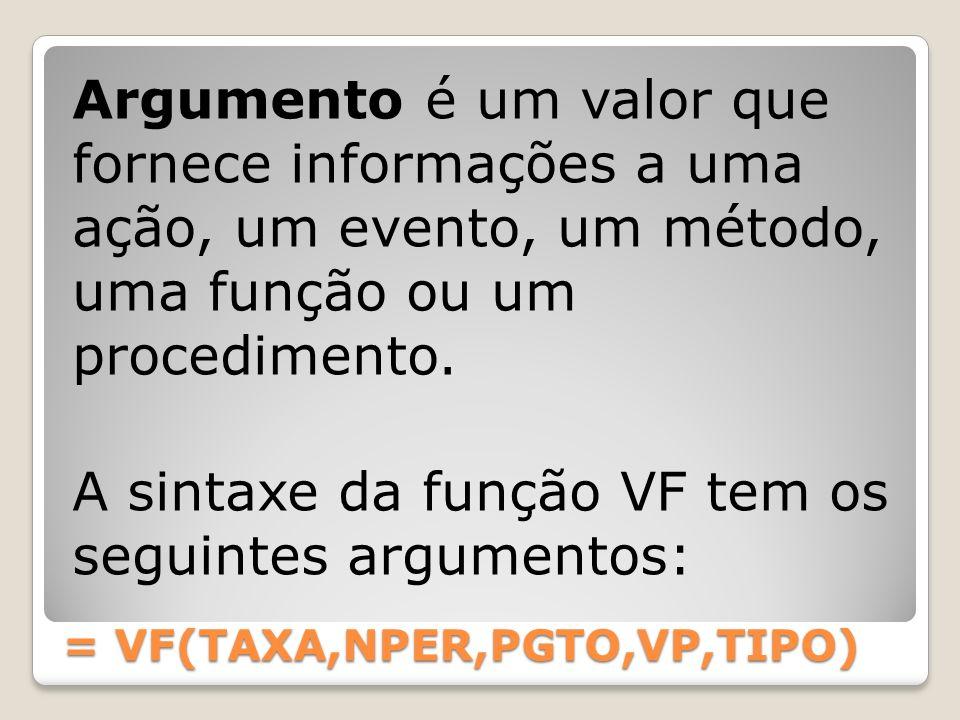 = VF(TAXA,NPER,PGTO,VP,TIPO)