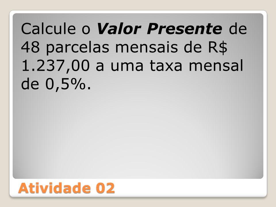 Calcule o Valor Presente de 48 parcelas mensais de R$ 1