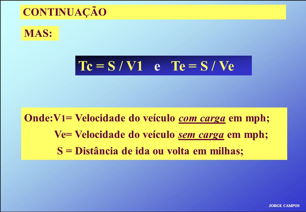 Tc = S / V1 e Te = S / Ve CONTINUAÇÃO MAS: